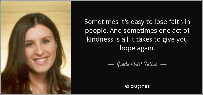 quote-sometimes-it-s-easy-to-lose-faith-in-people-and-sometimes-one-act-of-kindness-is-all-randa-abdel-fattah-44-68-06